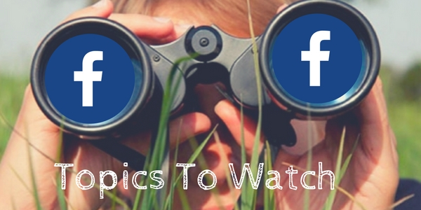 Facebook Topics To Watch