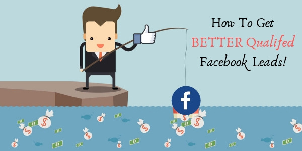 How To Get BETTER Facebook Leads!