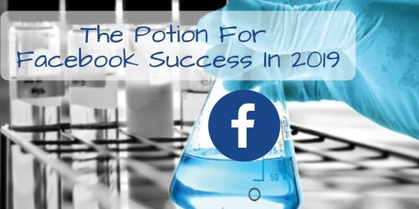Three Parts of Facebook That Are Going to Get Bigger (and Change) in 2019!