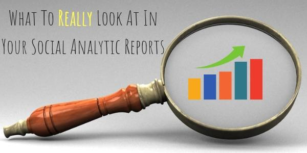 What to Look for In Social Analytics (Besides The Obvious Likes, Retweets, Comments and Reactions)
