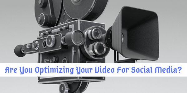 Optimizing Your Video For Social Media