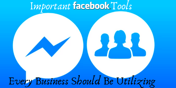 Messenger and Groups. Two Elements on Facebook Every Business Should Utilize!